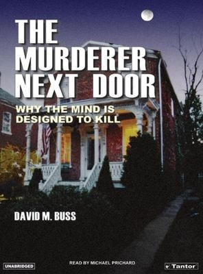 The Murderer Next Door: Why the Mind Is Designed to Kill 9781400101726
