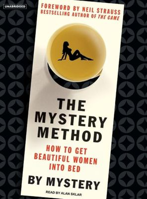 The Mystery Method: How to Get Beautiful Women Into Bed 9781400134113