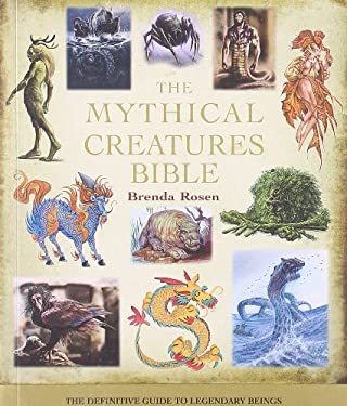 The Mythical Creatures Bible: The Definitive Guide to Legendary Beings 9781402765360