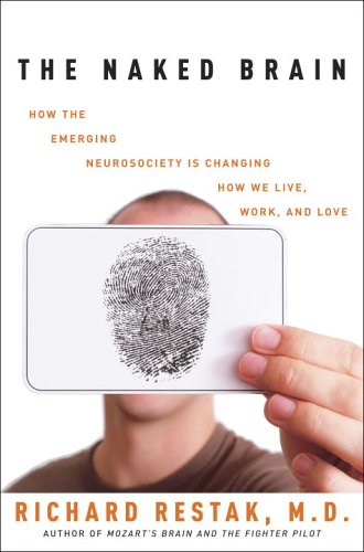 The Naked Brain: How the Emerging Neurosociety Is Changing How We Live, Work, and Love 9781400098088