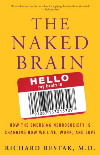 The Naked Brain: How the Emerging Neurosociety Is Changing How We Live, Work, and Love 9781400098095