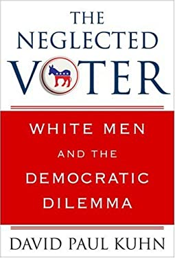 The Neglected Voter: White Men and the Democratic Dilemma 9781403982742