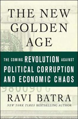 The New Golden Age: The Coming Revolution Against Political Corruption and Economic Chaos 9781403975799