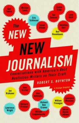 The New New Journalism: Conversations with America's Best Nonfiction Writers on Their Craft 9781400033560