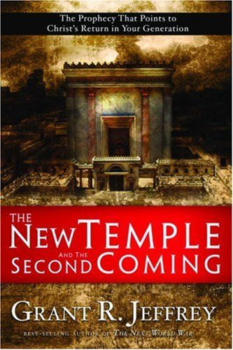 The New Temple and the Second Coming: The Prophecy That Points to Christ's Return in Your Generation 9781400071074