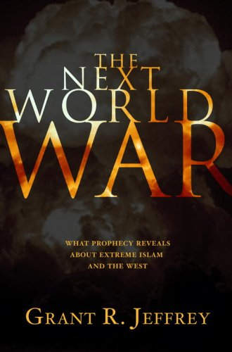 The Next World War: What Prophecy Reveals about Extreme Islam and the West 9781400071067