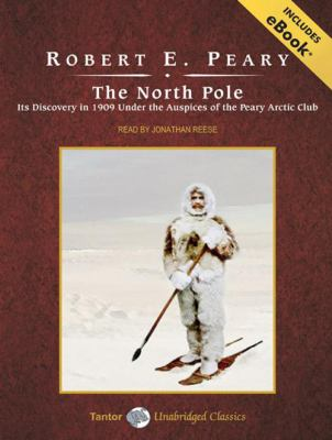 The North Pole: Its Discovery in 1909 Under the Auspices of the Peary Arctic Club 9781400107926