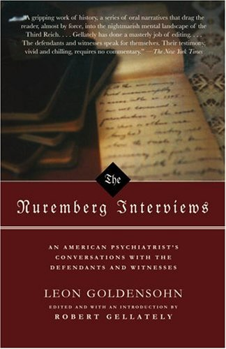The Nuremberg Interviews: An American Psychiatrist's Conversations with the Defendants and Witnesses 9781400030439