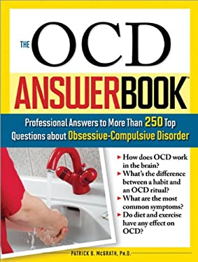 The OCD Answer Book: Professional Answers to More Than 250 Top Questions about Obsessive-Compulsive Disorder 9781402210587