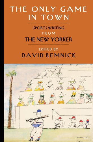 The Only Game in Town: Sportswriting from the New Yorker 9781400068029