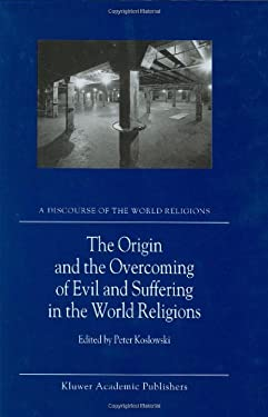 The Origin and the Overcoming of Evil and Suffering in the World Religions 9781402001871