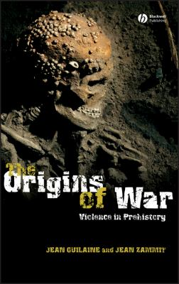 The Origins of War: Violence in Prehistory 9781405112598