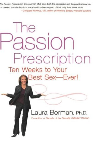 The Passion Prescription: Ten Weeks to Your Best Sex -- Ever! 9781401302245