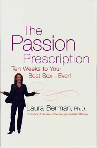 The Passion Prescription: Ten Weeks to Your Best Sex--Ever! 9781401308650