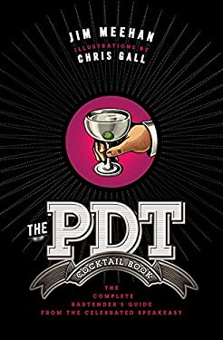 The Pdt Cocktail Book: The Complete Bartender's Guide from the Celebrated Speakeasy 9781402779237