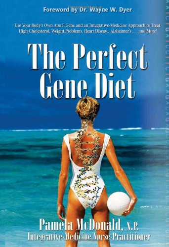 The Perfect Gene Diet: Use Your Body's Own Apo E Gene to Treat High Cholesterol, Weight Problems, Heart Disease, Alzheimer's...and More! 9781401928483