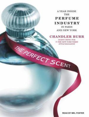 The Perfect Scent: A Year Inside the Perfume Industry in Paris and New York 9781400136575