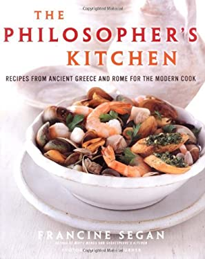 The Philosopher's Kitchen: Recipes from Ancient Greece and Rome for the Modern Cook 9781400060993