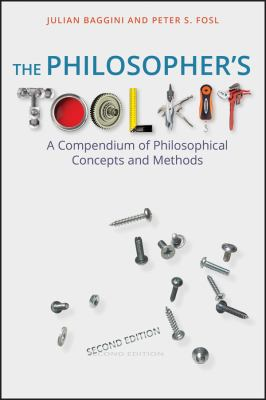 The Philosopher's Toolkit: A Compendium of Philosophical Concepts and Methods 9781405190183