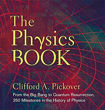 The Physics Book: From the Big Bang to Quantum Resurrection, 250 Milestones in the History of Physics 9781402778612