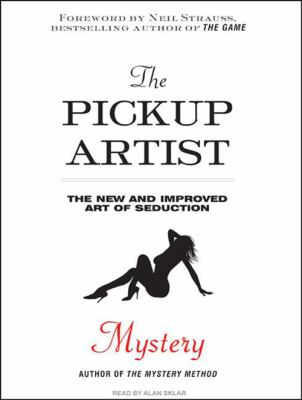 The Pickup Artist: The New and Improved Art of Seduction 9781400164141