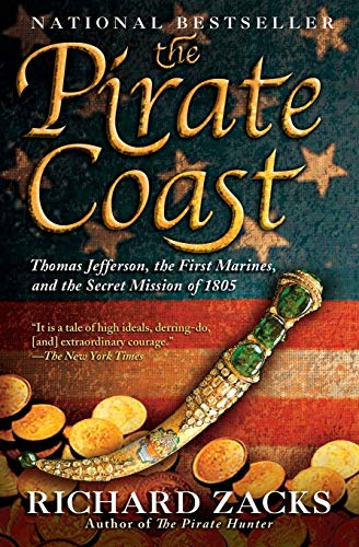 The Pirate Coast: Thomas Jefferson, the First Marines, and the Secret Mission of 1805 9781401308490
