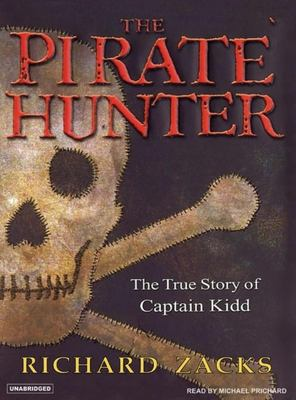 The Pirate Hunter: The True Story of Captain Kidd 9781400150885