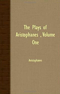 The Plays of Aristophanes, Volume One 9781408629932