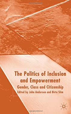 The Politics of Inclusion and Empowerment: Gender, Class and Citizenship 9781403932389