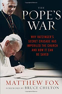 The Pope's War: Why Ratzinger's Secret Crusade Has Imperiled the Church and How It Can Be Saved 9781402786297