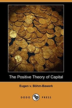 The Positive Theory of Capital (Dodo Press) 9781409952046
