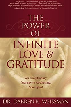 The Power of Infinite Love & Gratitude: An Evolutionary Journey to Awakening Your Spirit 9781401917173