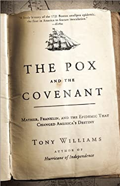 The Pox and the Covenant: Mather, Franklin, and the Epidemic That Changed America's Destiny 9781402260933