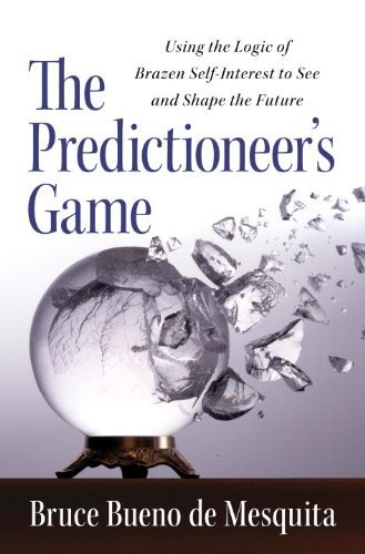 The Predictioneer's Game: Using the Logic of Brazen Self-Interest to See and Shape the Future 9781400067879