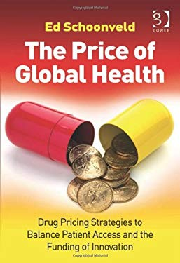 The Price of Global Health: Drug Pricing Strategies to Balance Patient Access and the Funding of Innovation 9781409420521