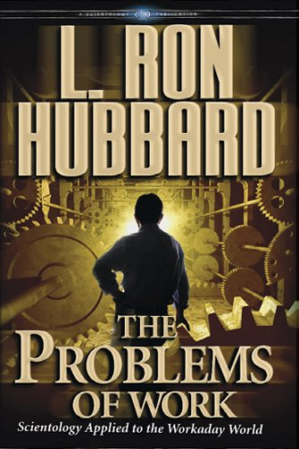 The Problems of Work: Scientology Applied to the Workaday World 9781403144256