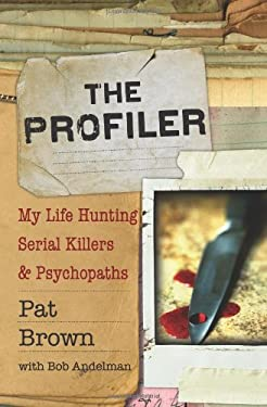 The Profiler: My Life Hunting Serial Killers and Psychopaths 9781401341268