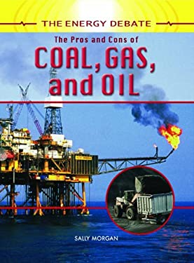 The Pros and Cons of Coal, Gas, and Oil 9781404237445