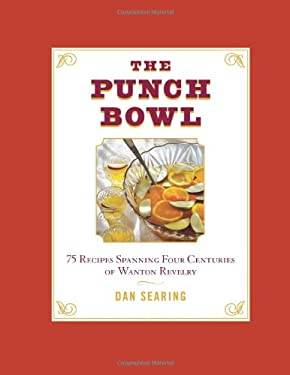 The Punch Bowl: 75 Recipes Spanning Four Centuries of Wanton Revelry 9781402785825