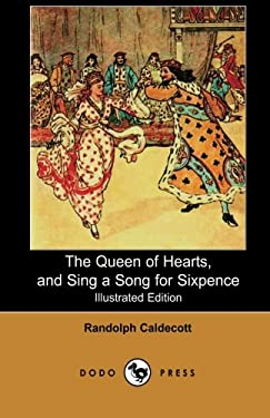 The Queen of Hearts, and Sing a Song for Sixpence (Illustrated Edition) (Dodo Press) 9781406512281