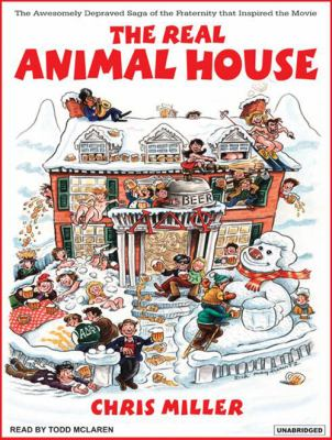 The Real Animal House: The Awesomely Depraved Saga of the Fraternity That Inspired the Movie 9781400103379
