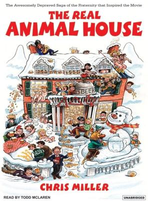 The Real Animal House: The Awesomely Depraved Saga of the Fraternity That Inspired the Movie 9781400153374