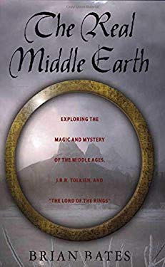 The Real Middle-Earth: Exploring the Magic and Mystery of the Middle Ages, J.R.R. Tolkien, and
