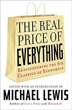 The Real Price of Everything: Rediscovering the Six Classics of Economics 9781402747908