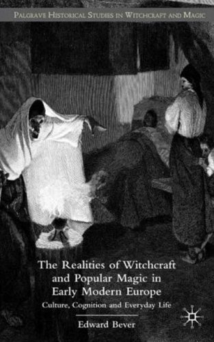 The Realities of Witchcraft and Popular Magic in Early Modern Europe: Culture, Cognition, and Everyday Life 9781403997814