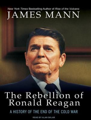 The Rebellion of Ronald Reagan: A History of the End of the Cold War 9781400160624