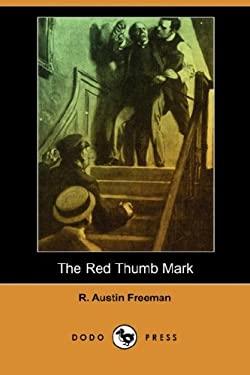 The Red Thumb Mark (Dodo Press) - Freeman, R. Austin