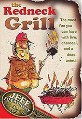 The Redneck Grill: The Most Fun You Can Have with Fire, Charcoal, and a Dead Animal