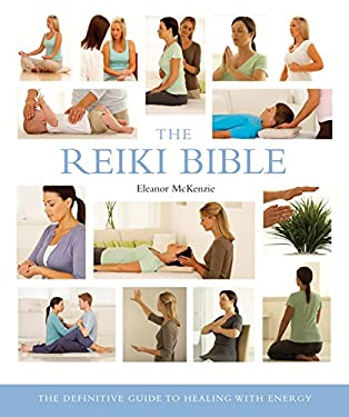 The Reiki Bible: The Definitive Guide to Healing with Energy 9781402770036