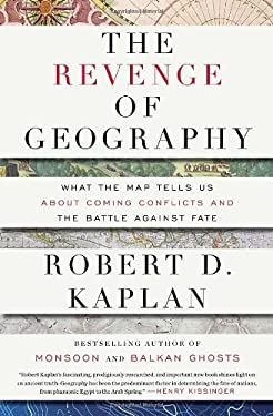 The Revenge of Geography: What the Map Tells Us about Coming Conflicts and the Battle Against Fate 9781400069835